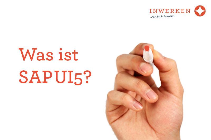 Inwerken erklärt: Was ist SAPUI5?-Neue Technologien