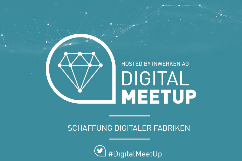 Events bei Inwerken: Digital MeetUp-Schaffung digitaler Fabriken