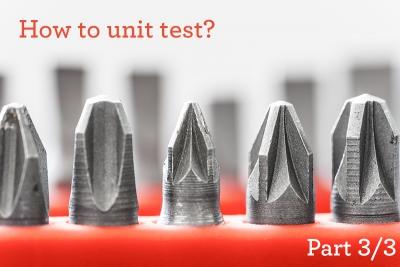 How To Unit Test Part 3/3